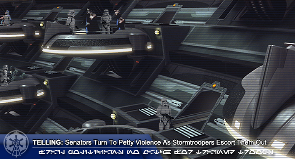 TELLING: Senators turn to petty violence as Stormtroopers escort them out.